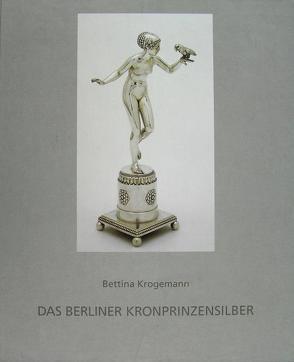 Das Berliner Kronprinzensilber von Krogemann,  Bettina