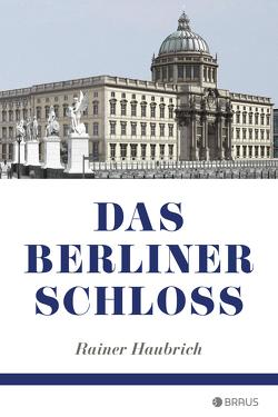 Das Berliner Schloss von Haubrich,  Rainer