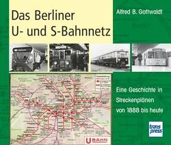 Das Berliner U- und S-Bahnnetz von Gottwaldt,  Alfred B.