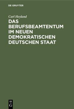 Das Berufsbeamtentum im neuen demokratischen deutschen Staat von Heyland,  Carl