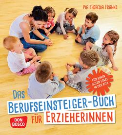 Das Berufseinsteiger-Buch für ErzieherInnen von Franke,  Pia Theresia