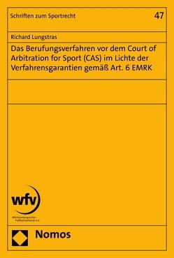Das Berufungsverfahren vor dem Court of Arbitration for Sport (CAS) im Lichte der Verfahrensgarantien gemäß Art. 6 EMRK von Lungstras,  Richard