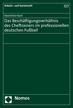 Das Beschäftigungsverhältnis des Cheftrainers im professionellen deutschen Fußball von Koch,  Maximilian