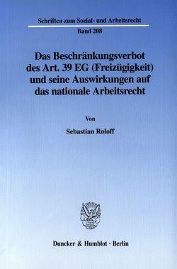 Das Beschränkungsverbot des Art. 39 EG (Freizügigkeit) und seine Auswirkungen auf das nationale Arbeitsrecht. von Roloff,  Sebastian