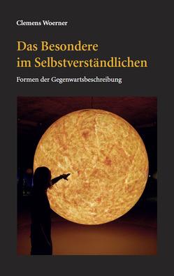 Das Besondere im Selbstverständlichen von Woerner,  Clemens