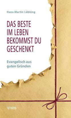 Das Beste im Leben bekommst Du geschenkt von Lübking,  Hans-Martin