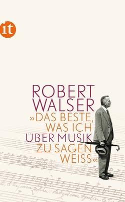 »Das Beste, was ich über Musik zu sagen weiß« von Brotbeck,  Roman, Sorg,  Reto, Walser,  Robert