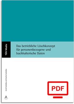 Das betriebliche Löschkonzept für personenbezogene und buchhalterische Daten (E-Book,pdf) von Fackeldey,  Arnd, Fackeldey,  Sascha