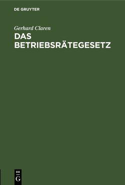 Das Betriebsrätegesetz von Claren,  Gerhard