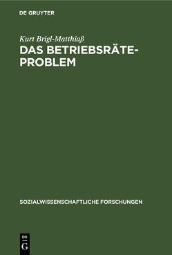 Das Betriebsräteproblem von Brigl-Matthiaß,  Kurt