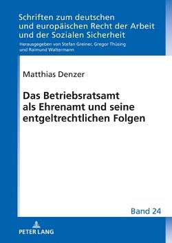Das Betriebsratsamt als Ehrenamt und seine entgeltrechtlichen Folgen von Denzer,  Matthias