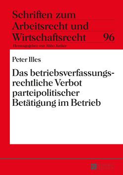 Das betriebsverfassungsrechtliche Verbot parteipolitischer Betätigung im Betrieb von Illés,  Péter