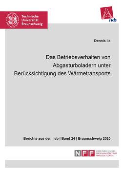 Das Betriebsverhalten von Abgasturboladern unter Berücksichtigung des Wärmetransports von Ila,  Dennis
