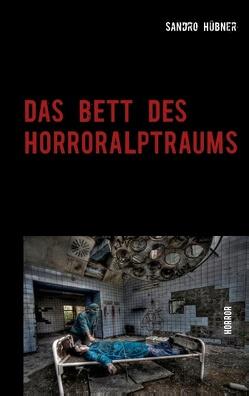 Das Bett des Horroralptraums von Hübner,  Sandro