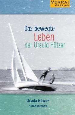 Das bewegte Leben der Ursula Hötzer von Hötzer,  Ursula