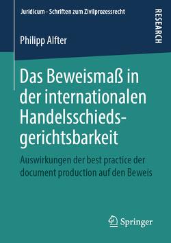 Das Beweismaß in der internationalen Handelsschiedsgerichtsbarkeit von Alfter,  Philipp