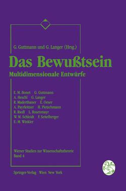 Das Bewußtsein von Bonet,  E.M., Guttmann,  Giselher, Heschl,  A., Langer,  Gerhard, Maderthaner,  R., Oeser,  E., Payrleitner,  A., Pietschmann,  H., Riedl,  R., Rosenmayr,  L., Schleidt,  W.M., Seitelberger,  F., Winkler,  E.-M.
