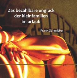 Das bezahlbare unglück der kleinfamilien im urlaub von Schmitter,  Frank