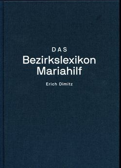 Das Bezirkslexikon Mariahilf von Dimitz,  Erich