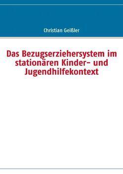 Das Bezugserziehersystem im stationären Kinder- und Jugendhilfekontext von Geissler,  Christian