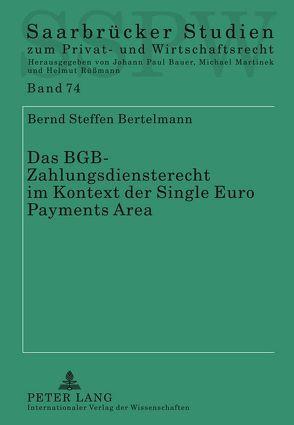 Das BGB-Zahlungsdiensterecht im Kontext der Single Euro Payments Area von Bertelmann,  Bernd