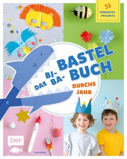 Das Bi-Ba-Bastelbuch durchs Jahr –52 kinderleichte Verbastel-Projekte für Frühling, Sommer, Herbst und Winter von Vogel,  Lisa