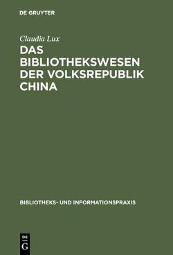 Das Bibliothekswesen der Volksrepublik China von Lux,  Claudia