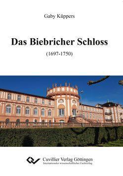Das Biebricher Schloss (1697-1750) von Küppers,  Gaby