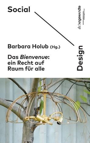 Das Bienvenue: Ein Recht auf Raum für alle von Holub,  Barbara, Social Design Arts as Urban Innovation