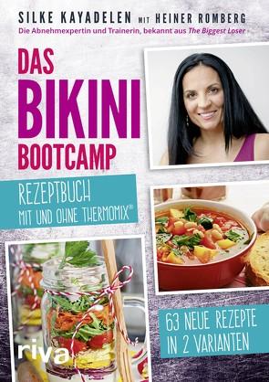Das Bikini-Bootcamp – Rezeptbuch mit und ohne Thermomix® von Kayadelen,  Silke, Romberg,  Heiner