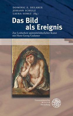 Das Bild als Ereignis von Delarue,  Dominic E., Schulz,  Johann, Sobez,  Laura