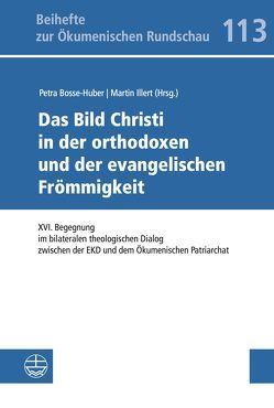 Das Bild Christi in der orthodoxen und der evangelischen Frömmigkeit von Bosse-Huber,  Petra, Illert,  Martin