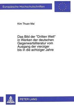 Das Bild der «Dritten Welt» in Werken der deutschen Gegenwartsliteratur vom Ausgang der vierziger bis in die achtziger Jahre von Mai,  Kim Thuan