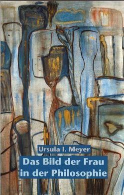 Das Bild der Frau in der Philosophie von Meyer,  Ursula I.