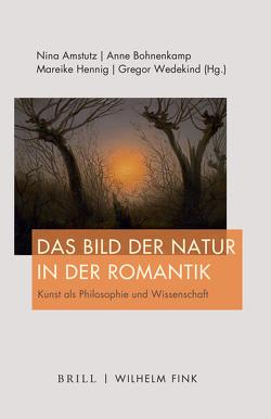 Das Bild der Natur in der Romantik von Amstutz,  Nina, Bohnenkamp-Renken,  Anne, Hennig,  Mareike, Wedekind,  Gregor