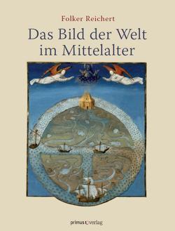 Das Bild der Welt im Mittelalter von Reichert,  Folker
