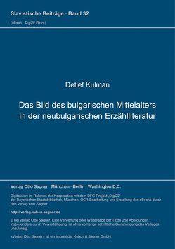 Das Bild des bulgarischen Mittelalters in der neubulgarischen Erzählliteratur von Kulman,  Detlef