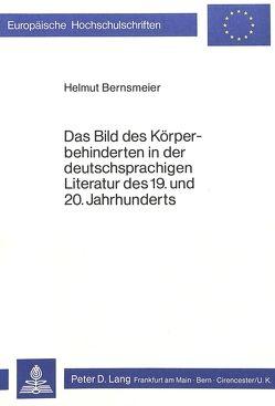 Das Bild des Körperbehinderten in der deutschsprachigen Literatur des 19. und 20. Jahrhunderts von Bernsmeier,  Helmut