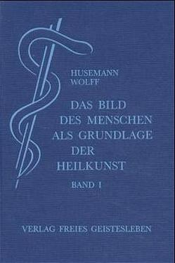 Das Bild des Menschen als Grundlage der Heilkunst von Husemann,  Friedrich, Wolff,  Otto
