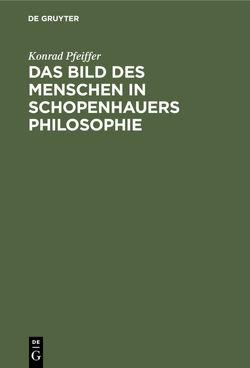 Das Bild des Menschen in Schopenhauers Philosophie von Pfeiffer,  Konrad