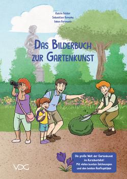 Das Bilderbuch zur Gartenkunst von Felder,  Katrin, Formann,  Inken, Kempke,  Sebastian, Staatliche Schlösser und Gärten Hessen