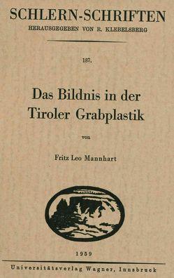 Das Bildnis in der Tiroler Grabplastik von Mannhardt,  Fritz Leo
