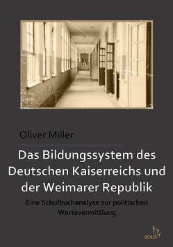 Das Bildungssystem des Deutschen Kaiserreichs und der Weimarer Republik von Miller,  Oliver