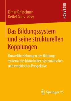 Das Bildungssystem und seine strukturellen Kopplungen von Drieschner,  Elmar, Gaus,  Detlef