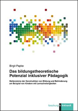 Das bildungstheoretische Potenzial inklusiver Pädagogik von Papke,  Birgit