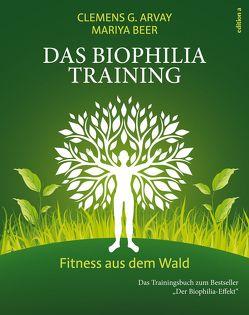Das Biophilia-Training von Arvay,  Clemens G., Beer,  Mariya