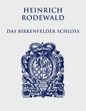 Das Birkenfelder Schloß von Justen,  Christian, Rodewald,  Heinrich