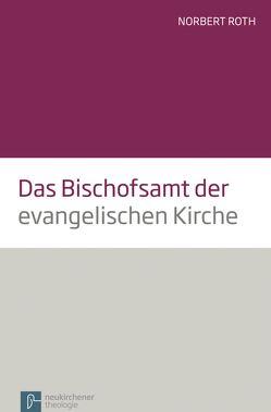 Das Bischofsamt der evangelischen Kirche von Roth,  Norbert