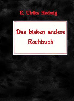 Das bisken andere Kochbuch von Hedwig,  E. Ulrike