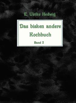 Das bisken andere Kochbuch Band 2 von Hedwig,  E. Ulrike, Laufenburg,  Heike